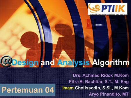 Design and Analysis Algorithm Drs. Achmad Ridok M.Kom Fitra A. Bachtiar, S.T., M. Eng Imam Cholissodin, S.Si., M.Kom Aryo Pinandito, MT Pertemuan 04.
