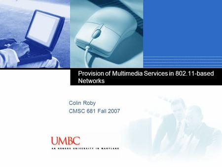 Company LOGO Provision of Multimedia Services in 802.11-based Networks Colin Roby CMSC 681 Fall 2007.