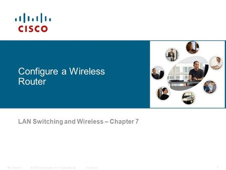 © 2006 Cisco Systems, Inc. All rights reserved.Cisco PublicITE I Chapter 6 1 Configure a Wireless Router LAN Switching and Wireless – Chapter 7.