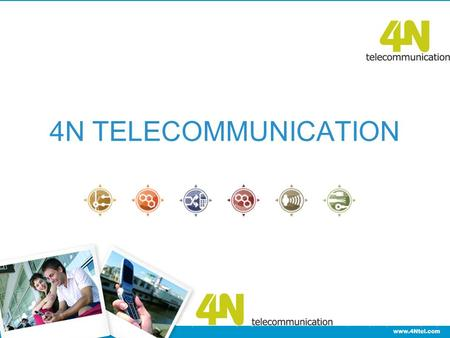 4N TELECOMMUNICATION. The solutions on offer are already being used by:  Vodafone New Zealand  Vodafone Portugal  Vodafone Spain  Telefónica and Orange.