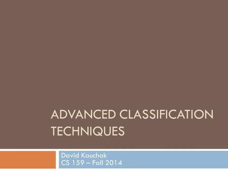 ADVANCED CLASSIFICATION TECHNIQUES David Kauchak CS 159 – Fall 2014.