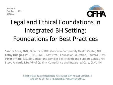 Legal and Ethical Foundations in Integrated BH Setting: Foundations for Best Practices Sandra Rose, PhD, Director of BH: Goodwin Community Health Center,