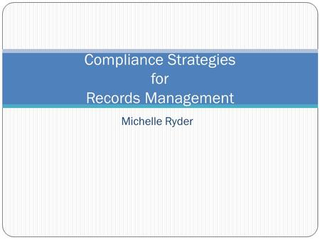 Michelle Ryder Compliance Strategies for Records Management.