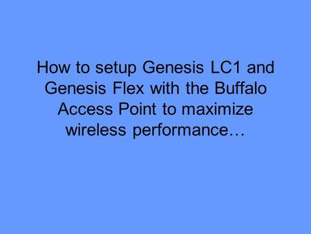 How to setup Genesis LC1 and Genesis Flex with the Buffalo Access Point to maximize wireless performance…