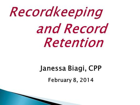 And Record Retention Janessa Biagi, CPP February 8, 2014.