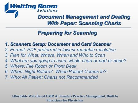 Document Management and Dealing With Paper: Scanning Charts Affordable Web-Based EMR & Seamless Practice Management, Built by Physicians for Physicians.