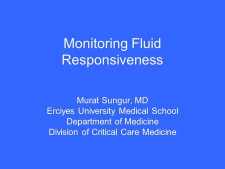 Monitoring Fluid Responsiveness Murat Sungur, MD Erciyes University Medical School Department of Medicine Division of Critical Care Medicine.