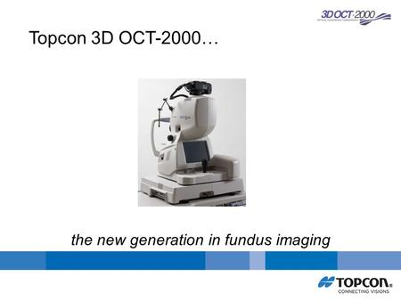 Topcon 3D OCT-2000… the new generation in fundus imaging.