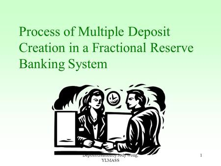 Deposit creation by Jody Wong, YLMASS 1 Process of Multiple Deposit Creation in a Fractional Reserve Banking System.