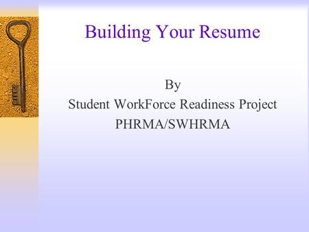 Building Your Resume By Student WorkForce Readiness Project PHRMA/SWHRMA.