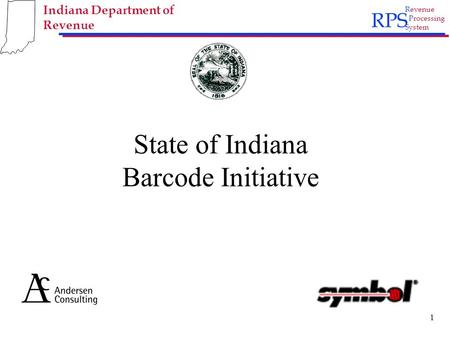 RPS Revenue Processing System Indiana Department of Revenue 1 State of Indiana Barcode Initiative.