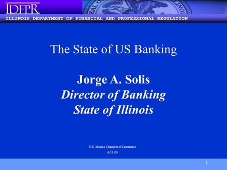 ILLINOIS DEPARTMENT OF FINANCIAL AND PROFESSIONAL REGULATION I DFP R 1 The State of US Banking Jorge A. Solis Director of Banking State of Illinois U.S.
