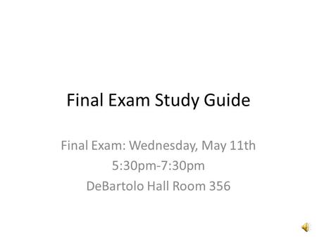 Final Exam Study Guide Final Exam: Wednesday, May 11th 5:30pm-7:30pm DeBartolo Hall Room 356.