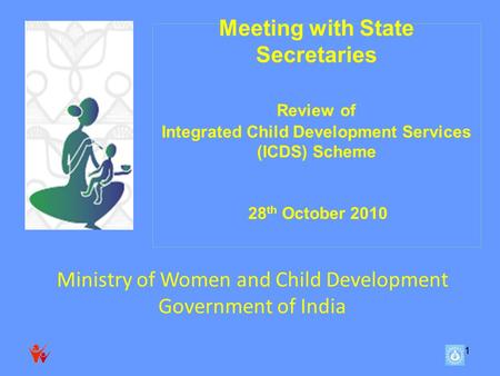 11 Meeting with State Secretaries Review of <strong>Integrated</strong> <strong>Child</strong> <strong>Development</strong> Services (ICDS) <strong>Scheme</strong> 28 th October 2010 Ministry of Women and <strong>Child</strong> <strong>Development</strong>.