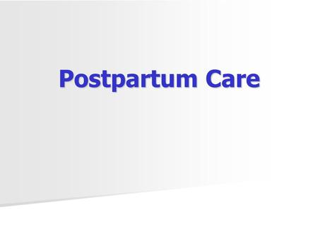 Postpartum Care. TOPICS Routine care of the postpartum woman Routine care of the postpartum woman Common Problems in the postpartum period Common Problems.