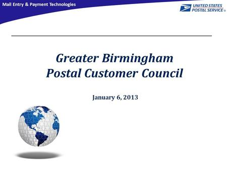Mail Entry & Payment Technologies January 6, 2013 Greater Birmingham Postal Customer Council.
