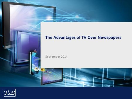 1 The Advantages of TV Over Newspapers September 2014.