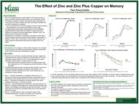 The Effect of Zinc and Zinc Plus Copper on Memory Tizoc Perez-Casillas Department of Psychology, George Mason University, Fairfax, Virginia FURTHER INFORMATION: