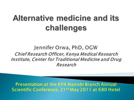 Jennifer Orwa, PhD, OGW Chief Research Officer, Kenya Medical Research Institute, Center for Traditional Medicine and Drug Research Presentation at the.