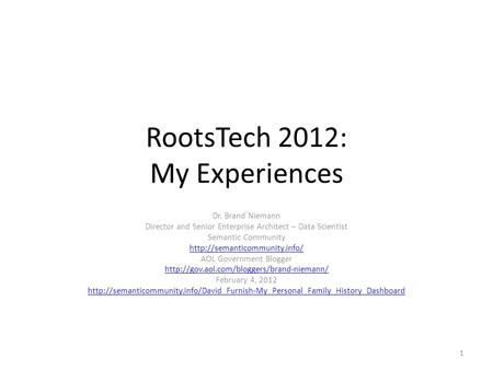RootsTech 2012: My Experiences Dr. Brand Niemann Director and Senior Enterprise Architect – Data Scientist Semantic Community
