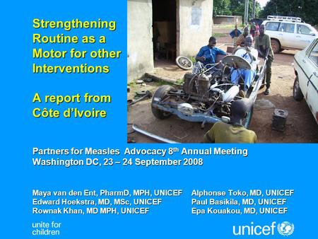 Strengthening Routine as a Motor for other Interventions A report from Côte d'Ivoire Partners for Measles Advocacy 8 th Annual Meeting Washington DC, 23.