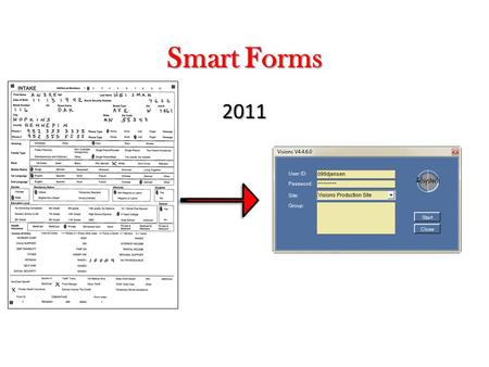 Smart Forms 2011.  Overview of Smart Form Process Flow  Print the Form  Fill in the Form  Scan and Upload the Form  Adsystech's Smart Form Technology.