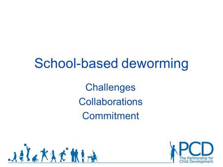 School-based deworming Challenges Collaborations Commitment.