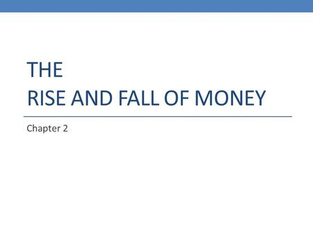 THE RISE AND FALL OF MONEY Chapter 2. MONEY AS TECHNOLOGY.