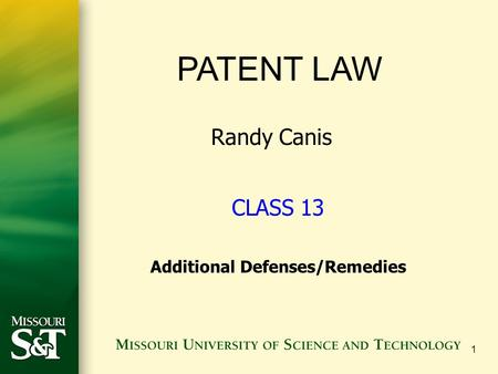 1 PATENT LAW Randy Canis CLASS 13 Additional Defenses/Remedies.