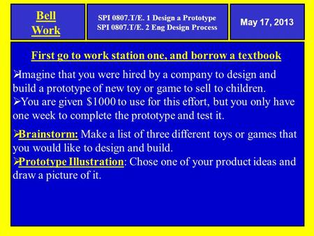 Bell Work First go to work station one, and borrow a textbook  Imagine that you were hired by a company to design and build a prototype of new toy or.