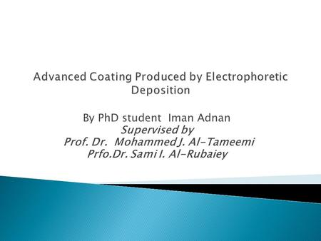 By PhD student Iman Adnan Supervised by Prof. Dr. Mohammed J. Al-Tameemi Prfo.Dr. Sami I. Al-Rubaiey.