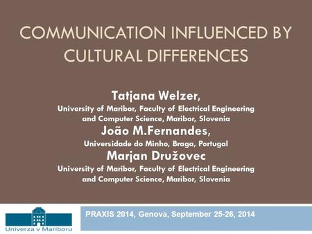 COMMUNICATION INFLUENCED BY CULTURAL DIFFERENCES Tatjana Welzer, University of Maribor, Faculty of Electrical Engineering and Computer Science, Maribor,