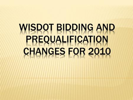  All proposals will require electronic bidding unless waived in the advertisement Improves accuracy of the bidding process Reduces WisDOT resource requirements.