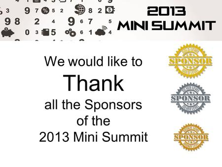 We would like to Thank all the Sponsors of the 2013 Mini Summit.
