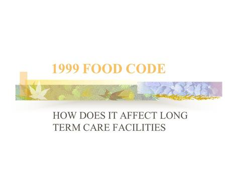 1999 FOOD CODE HOW DOES IT AFFECT LONG TERM CARE FACILITIES.