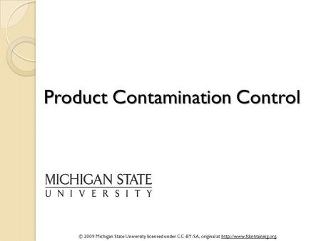 © 2009 Michigan State University licensed under CC-BY-SA, original at  Product Contamination Control.