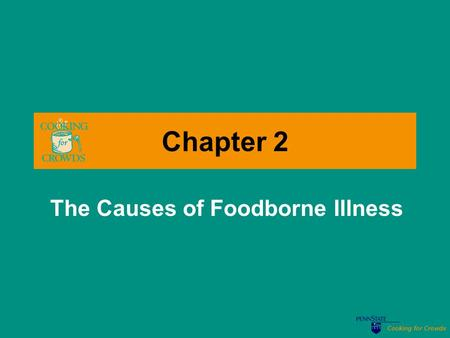 Cooking for Crowds Chapter 2 The Causes of Foodborne Illness.