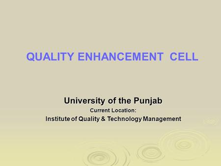 QUALITY ENHANCEMENT CELL University of the Punjab Current Location: Institute of Quality & Technology Management.