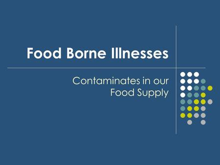Food Borne Illnesses Contaminates in our Food Supply.