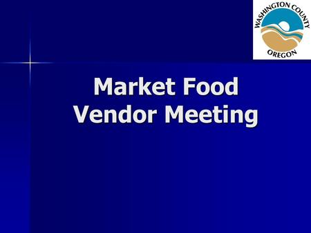 Market Food Vendor Meeting. License Types & Fees Single –Operates in conjunction with a single public event. –Valid for 30 days of continual operation.