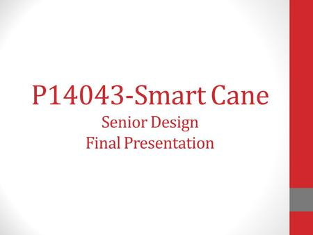 P14043-Smart Cane Senior Design Final Presentation.