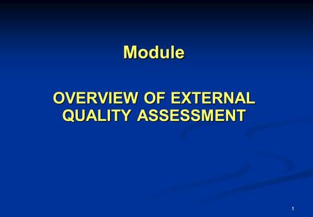 1 Module OVERVIEW OF EXTERNAL QUALITY ASSESSMENT.