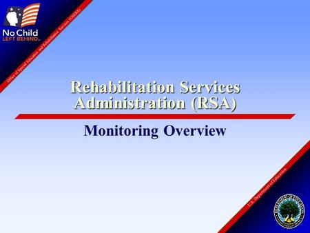 U.S. Department of Education Office of Special Education and Rehabilitative Services (OSERS) Rehabilitation Services Administration (RSA) Monitoring Overview.