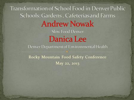 Rocky Mountain Food Safety Conference May 22, 2013.