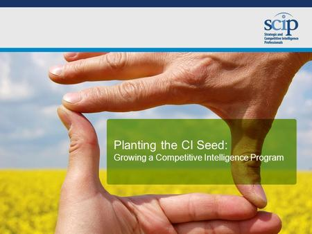 Planting the CI Seed: Growing a Competitive Intelligence Program.