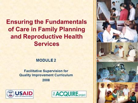 Ensuring the Fundamentals of Care in Family Planning and Reproductive Health Services MODULE 2 Facilitative Supervision for Quality Improvement Curriculum.
