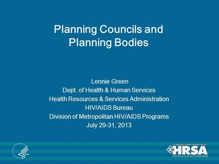 Planning Councils and Planning Bodies Lennie Green Dept. of Health & Human Services Health Resources & Services Administration HIV/AIDS Bureau Division.