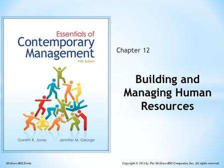McGraw-Hill/Irwin Copyright © 2013 by The McGraw-Hill Companies, Inc. All rights reserved. Chapter 12 Building and Managing Human Resources.