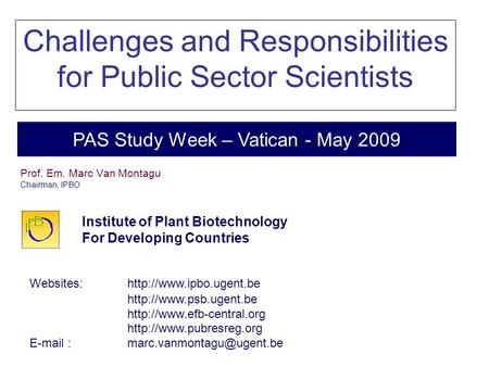 Challenges and responsibilities for Public Sector Scientists PAS Study Week - Vatican, May 2009 PAS Study Week – Vatican - May 2009 Institute of Plant.