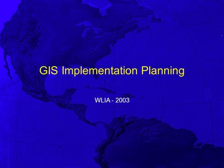 GIS Implementation Planning WLIA - 2003. Workshop Agenda Introductions Overview of the GIS Implementation Process Break Waukesha Case Study Wrap up.